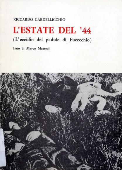 L'estate del '44, l'eccidio del Padule di Fucecchio - Riccardo Cardellicchio